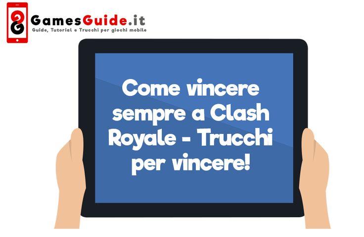 Come vincere sempre a Clash Royale – Trucchi per vincere!