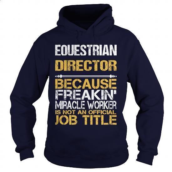 EQUESTRIAN DIRECTOR - FREAKIN - #fleece hoodie #silk shirts. ORDER NOW => https://www.sunfrog.com/LifeStyle/EQUESTRIAN-DIRECTOR--FREAKIN-Navy-Blue-Hoodie.html?60505