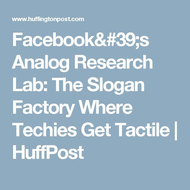 Facebook's Analog Research Lab: The Slogan Factory Where Techies Get Tactile | HuffPost