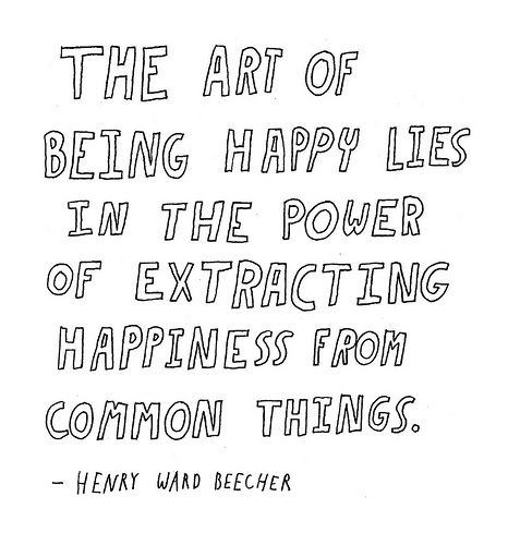 : Quote, Be Happy, Art, Common Things, Ward Beecher, Extract Happy, Henry Ward, Happy Lie, So True