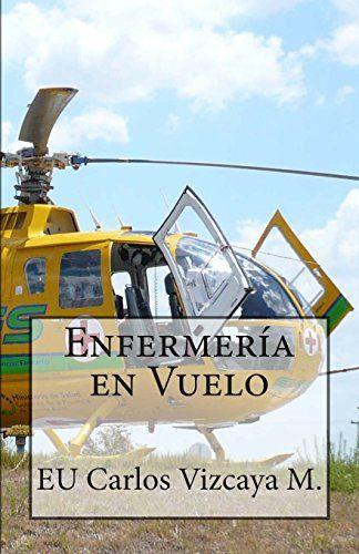 Enfermería en Vuelo (Spanish Edition) by Carlos Vizcaya M. https://www.amazon.com/dp/1482532891/ref=cm_sw_r_pi_dp_hb3NxbABE9DBR