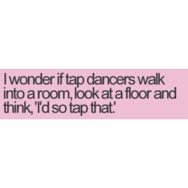 : Tap Dancers, Giggle, Quotes, Funny, Taps, Funnies, Things, Smile