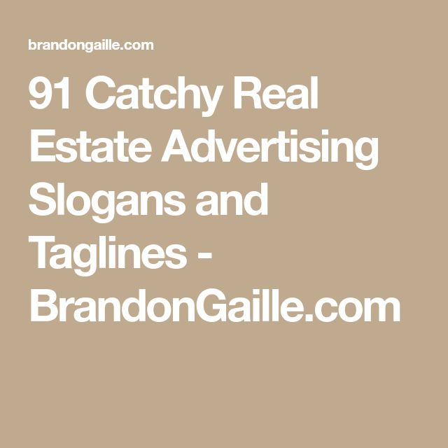 91 Catchy Real Estate Advertising Slogans and Taglines - BrandonGaille.com