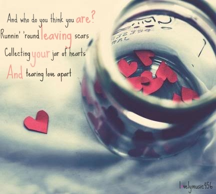 ~ And who do you think you are? runnin around leaving scars, collecting your jar of hearts and tearing love apart ~ #ChristinaPerri - Jar of Hearts