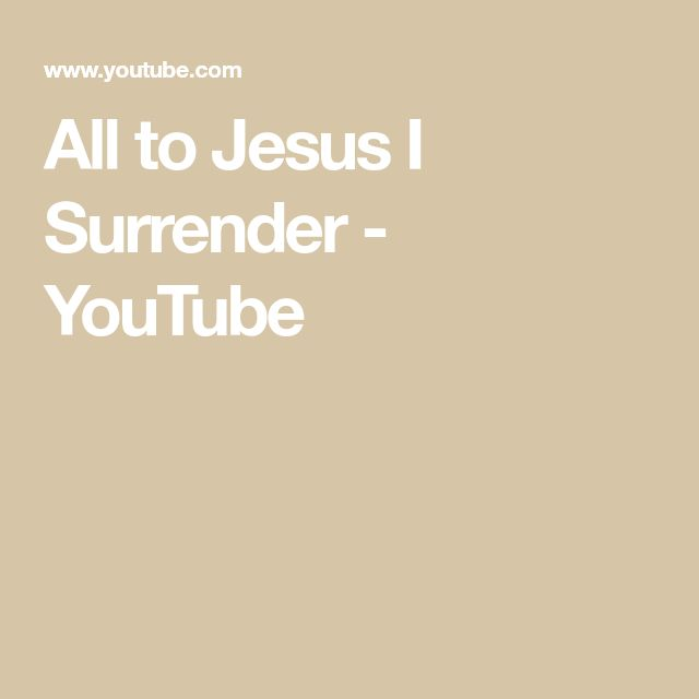 All to Jesus I Surrender - YouTube