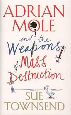 Adrian Mole and the weapons of mass destructions by Sue Townsend