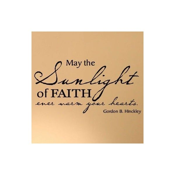 May The Sunlight Of Faith Ever Warm Your Hearts Gordon B Hinckley... (15 CAD) ❤ liked on Polyvore featuring home, home decor, heart home decor, wall home decor, black home decor and vinyl home decor