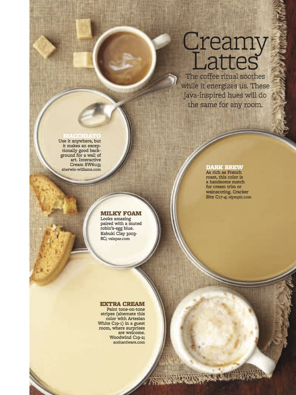 Just like milk in strong coffee,  latte colors—from rich cream to caramel—tame bold hues for an ultra-livable palette.   Cup of Joe blen...