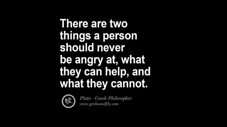 There are 2 things a person should never be angry at, what they can help, and what they cannot. Famous Philosophy Quotes by Plato on Love, Politics, Knowledge and Power