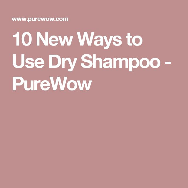10 New Ways to Use Dry Shampoo - PureWow