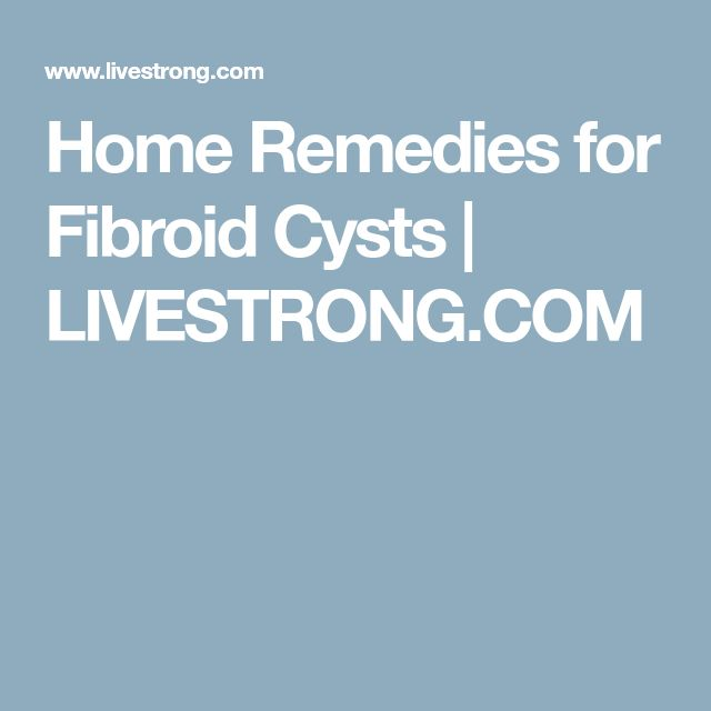 Home Remedies for Fibroid Cysts | LIVESTRONG.COM