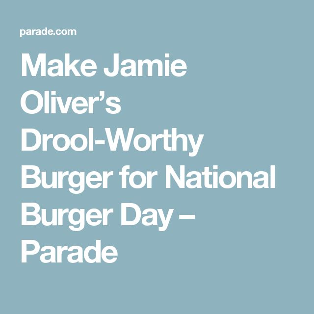 Make Jamie Oliver's Drool-Worthy Burger for National Burger Day – Parade