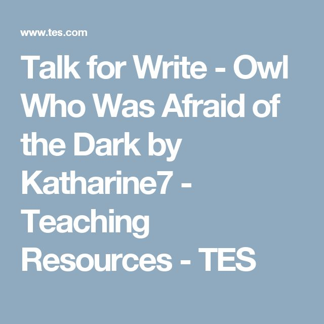 Talk for Write - Owl Who Was Afraid of the Dark by Katharine7 - Teaching Resources - TES