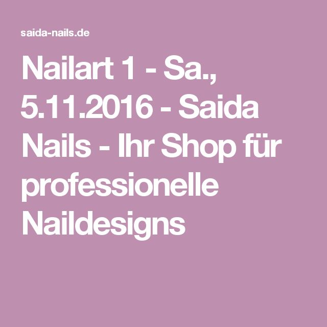 Nailart 1 - Sa., 5.11.2016 - Saida Nails - Ihr Shop für professionelle Naildesigns