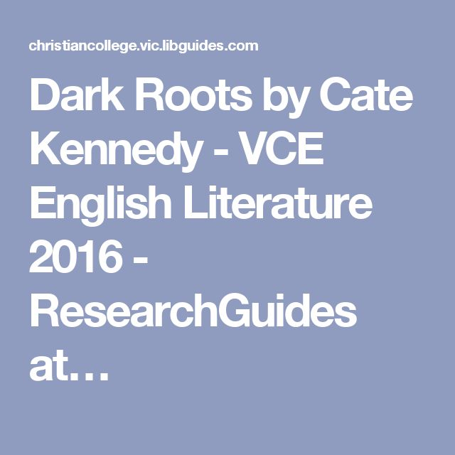 Dark Roots by Cate Kennedy - VCE English Literature 2016 - ResearchGuides at…