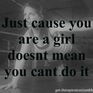 Solo por ser una chica no significa que no puedas hacerlo..👊🏼👊🏼👊🏼👊🏼