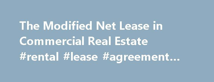The Modified Net Lease in Commercial Real Estate #rental #lease #agreement #in #spanish http://lease.remmont.com/the-modified-net-lease-in-commercial-real-estate-rental-lease-agreement-in-spanish/  The Modified Net Lease in Commercial Real Estate Updated June 03, 2016 The modified net lease is a compromise between the gross lease and the triple net. The landlord and tenant usually set up a split of maintenance expenses, while the tenant agrees to pay taxes and insurance. Utilities would…