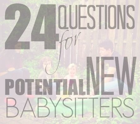 Searching for a new babysitter? Make sure you ask potential candidates these 24 questions to make sure you feel safe leaving your children with them.