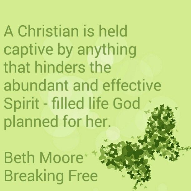 A Christian is held captive by anything that hinders the abundant and effective Spirit - filled life God planned for her. Beth Moore Breaking Free