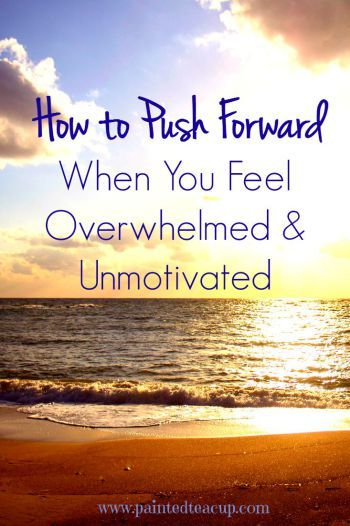 How to push forward when you feel overwhelmed and unmotivated. Inspirational…