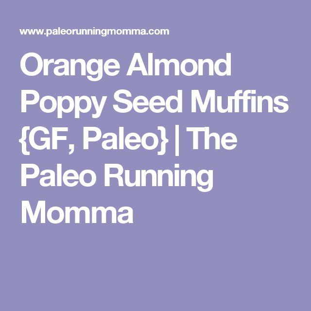 Orange Almond Poppy Seed Muffins {GF, Paleo} | The Paleo Running Momma