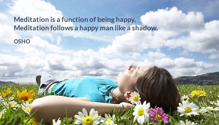 Meditation is a function of being happy. Meditation follows a happy man like a shadow. OSHO #meditation #function #being #happy #follows #happy #shadow #osho