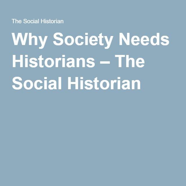 Why Society Needs Historians – The Social Historian