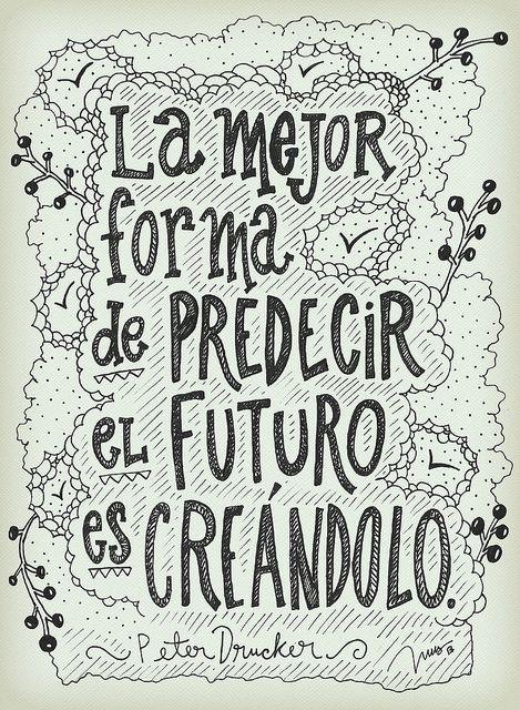 La mejor forma de PREDECIR el FUTURO es CREÁNDOLO. por INUS > www.flickr.com/soyinusdg. Sp                                                                                                                                                                                 Más