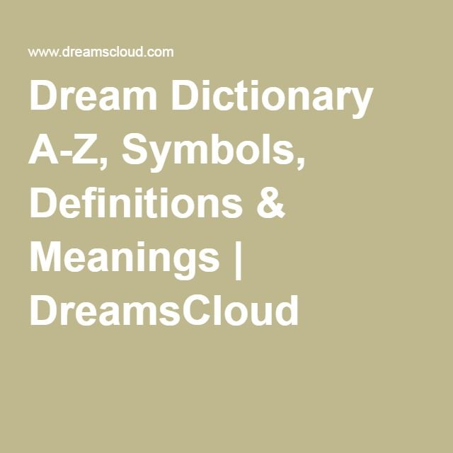 Dream Dictionary A-Z, Symbols, Definitions & Meanings | DreamsCloud