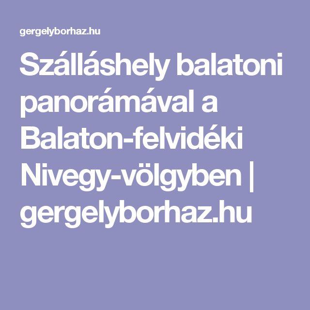 Szálláshely balatoni panorámával a Balaton-felvidéki Nivegy-völgyben   gergelyborhaz.hu