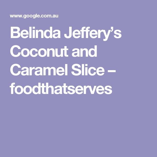 Belinda Jeffery's Coconut and Caramel Slice – foodthatserves