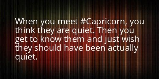 Capricorn, mean but funny, I get it though sometimes I wish I would stay quiet lol caps rule