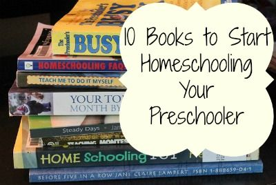 10 Books to Start Homeschooling Your Preschooler - good books for you to read and get ideas from!