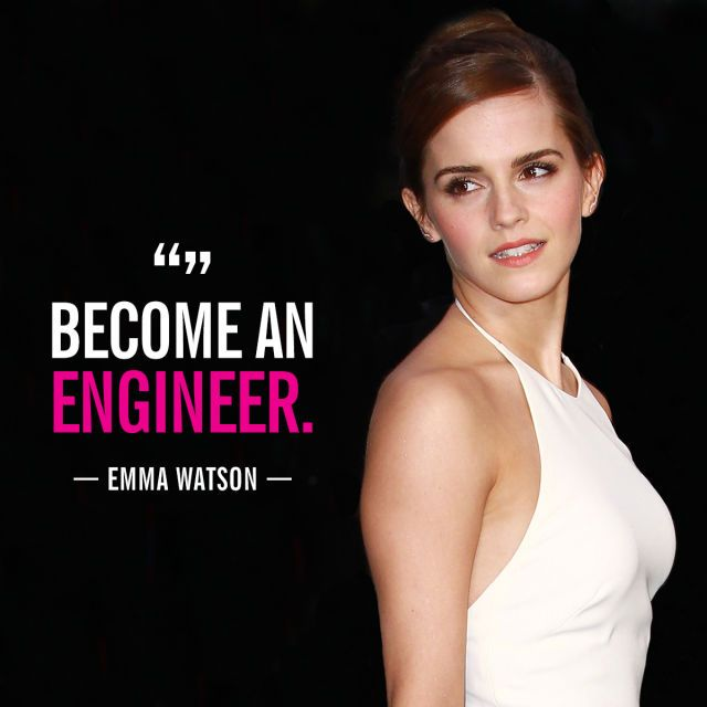 """""""Become an engineer."""" —on Twitter, in response to a young woman who asked, """"My dad says I can't be an engineer 'cause it's a 'men's profession' what do I do to change that?"""", January 2015"""