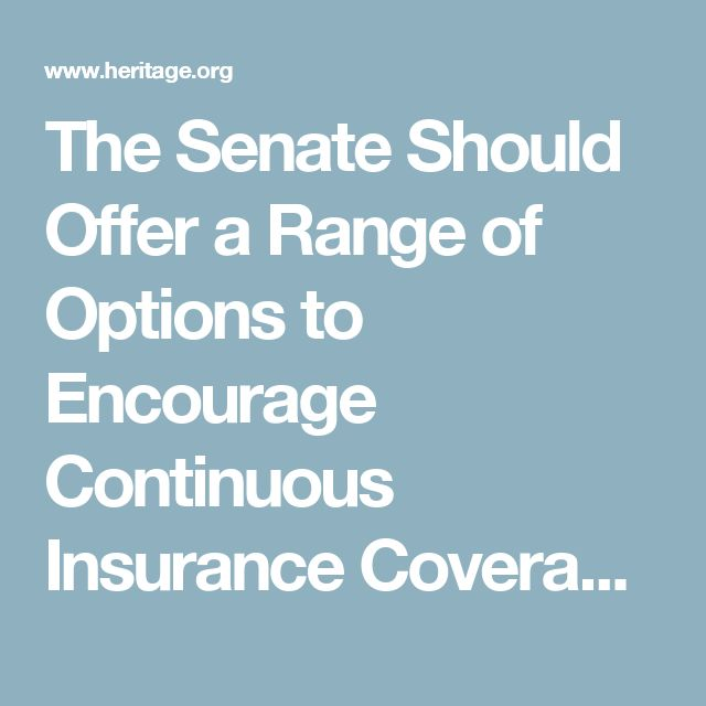The Senate Should Offer a Range of Options to Encourage Continuous Insurance Coverage | The Heritage Foundation