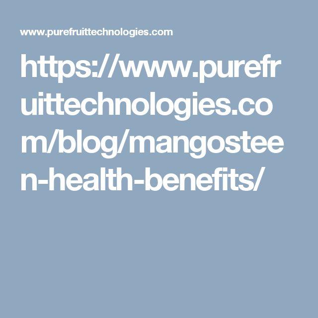 https://www.purefruittechnologies.com/blog/mangosteen-health-benefits/