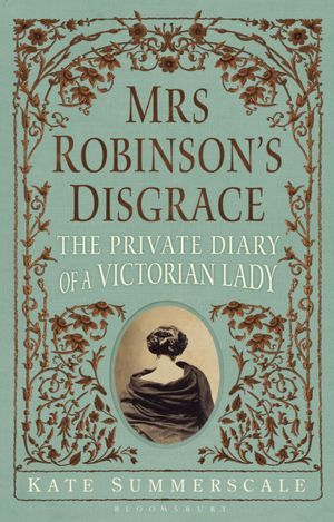 Mrs. Robinson's Disgrace: The Private Diary of a Victorian Lady. Sounds too interesting to pass up, nookin' it now. :)