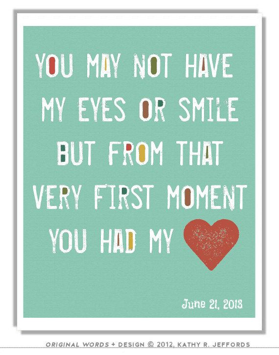Adoption Art - You May Not Have My Eyes Or Smile But From That Very First Moment You Had My Heart Adoption Date Print