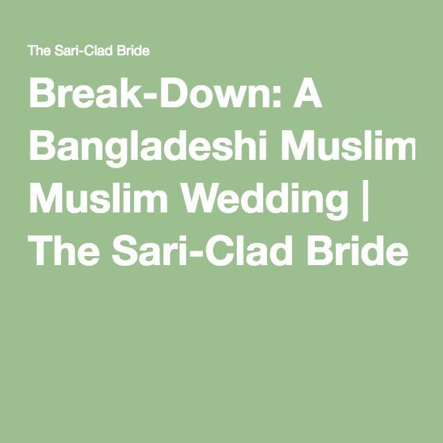 Break-Down: A Bangladeshi Muslim Wedding | The Sari-Clad Bride