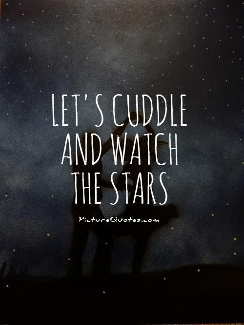 Let's cuddle and watch the stars. #PictureQuotes