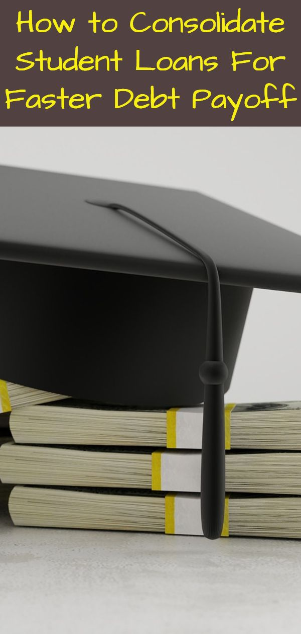 How to Consolidate Student Loans For Faster Debt Payoff