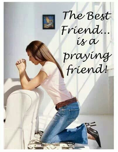 The best friend is a praying friend.