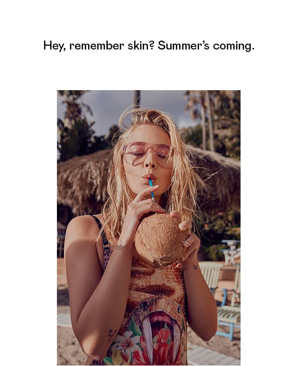 Hey, remember skin? Summer's coming.