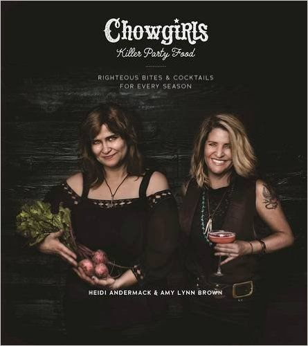 Chowgirls Killer Party Food: Righteous Bites & Cocktails for Every Season: Heidi Andermack, Amy Lynn Brown: 9781551526454: Amazon.com: Books