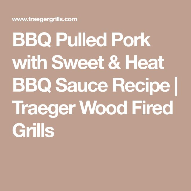 BBQ Pulled Pork with Sweet & Heat BBQ Sauce Recipe | Traeger Wood Fired Grills