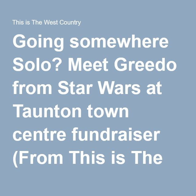 Going somewhere Solo? Meet Greedo from Star Wars at Taunton town centre fundraiser (From This is The West Country)