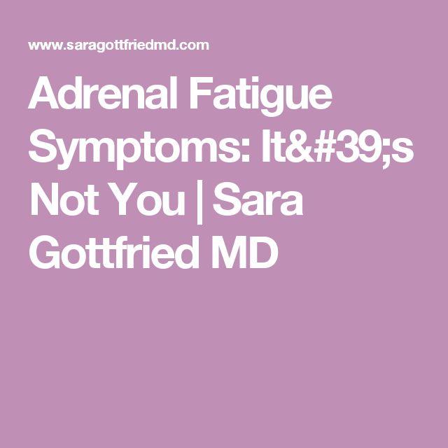 Adrenal Fatigue Symptoms: It's Not You | Sara Gottfried MD
