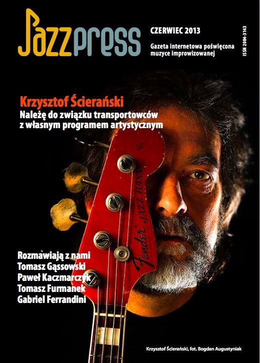 Krzysztof Ścierański - JazzPRESS czerwiec 2013 Rozmawiają z nami: Tomasz Gąssowski, Paweł Kaczmarczyk, Tomasz Furmanek, Gabriel Ferrandini