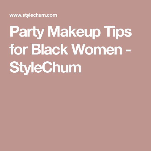 Party Makeup Tips for Black Women - StyleChum