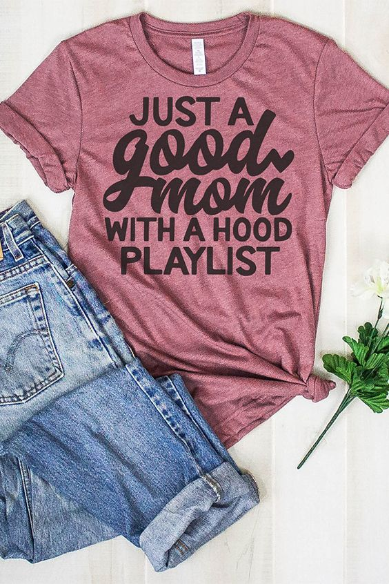 510b19ab Just A Good Mom With A Hood Playlist in 2019 | My Style | Mom shirts, Momma  shirts, Shirts with sayings